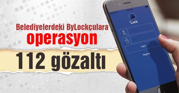 Belediyelerdeki Bylockçulara operasyon