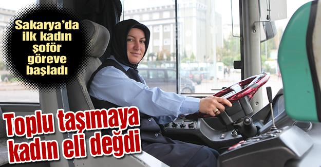 Sakarya'da ilk kadın şoför göreve başladı