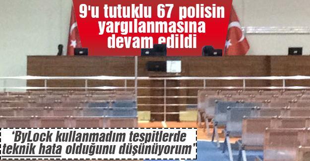 9'u tutuklu 67 polisin yargılanmasına devam edildi