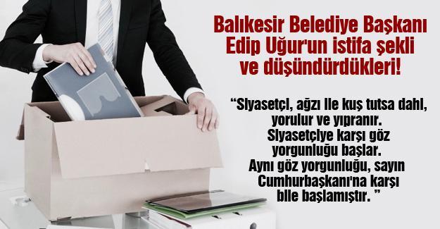 Balıkesir Belediye Başkanı Edip Uğur'un istifa şekli ve düşündürdükleri!
