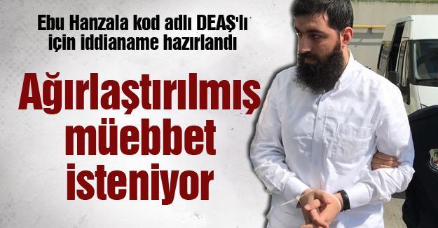 Ebu Hanzala kod adlı DEAŞ'lı için iddianame hazırlandı