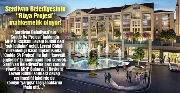 """Serdivan Belediyesinin """"Rüya Projesi"""" mahkemelik oluyor!…"""