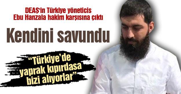 DEAŞ'in Türkiye yöneticisi Ebu Hanzala hakim karşısına çıktı
