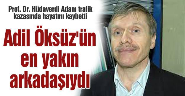 Prof. Dr. Hüdaverdi Adam trafik kazasında hayatını kaybetti