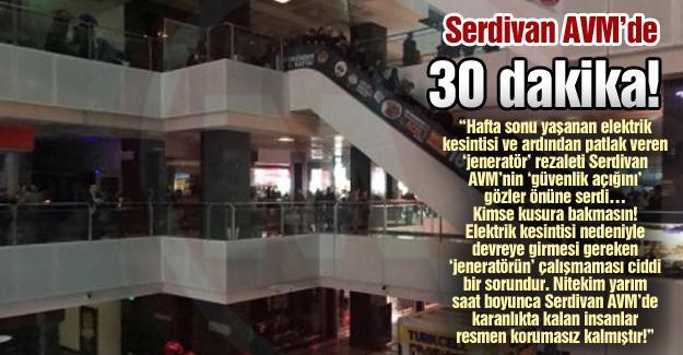 Serdivan AVM'de 30 dakika!…