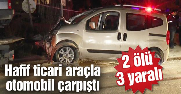 Ticari araç ile otomobil çarpıştı! 2 ölü, 3 yaralı