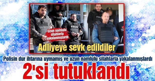 Uzun namlulu silahlarla yakalanmışlardı! 2'si tutuklandı