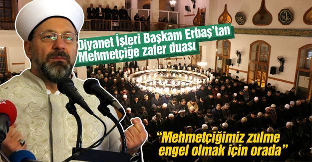 Diyanet İşleri Başkanı Erbaş'tan Mehmetçiğe zafer duası