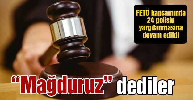 FETÖ kapsamında 24 polisin yargılanmasına devam edildi