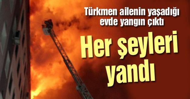 Türkmen ailenin yaşadığı evde yangın çıktı