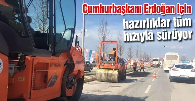 Cumhurbaşkanı Erdoğan için hazırlıklar tüm hızıyla sürüyor