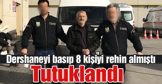 Dershaneyi basıp 8 kişiyi rehin almıştı! Tutuklandı