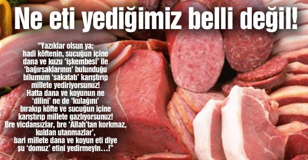 Ne eti yediğimiz belli değil!…