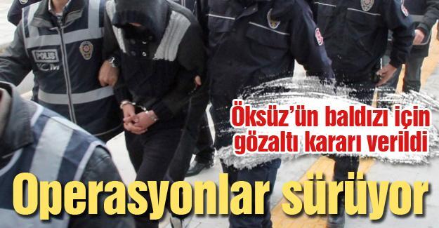 Öksüz'ün baldızı için gözaltı kararı verildi