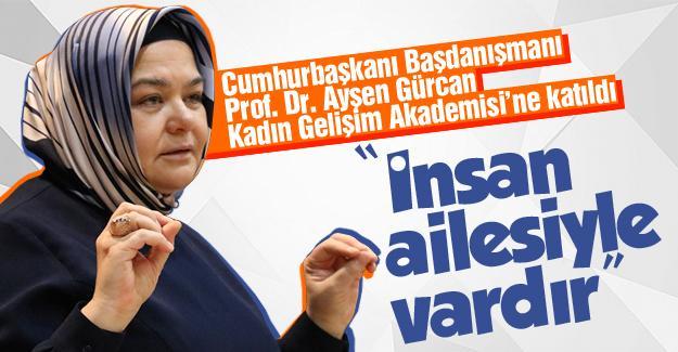 """Cumhurbaşkanı Başdanışmanı Gürcan: """"İnsan ailesiyle vardır"""""""