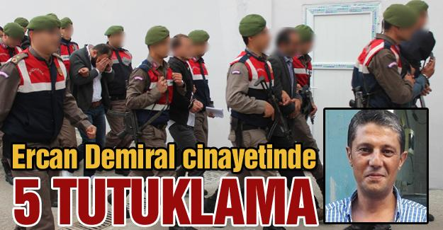 Ercan Demiral cinayetinde 5 tutuklama