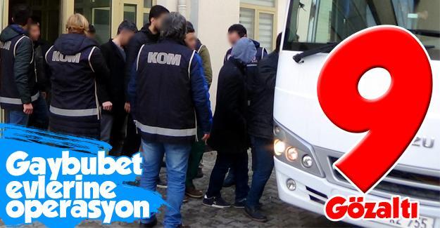 Gaybubet evlerine operasyon: 9 gözaltı