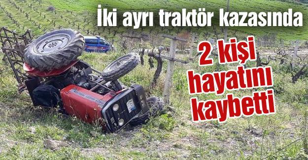 İki ayrı traktör kazasında 2 kişi hayatını kaybetti