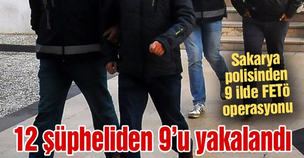 Sakarya polisinden 9 ilde FETÖ operasyonu