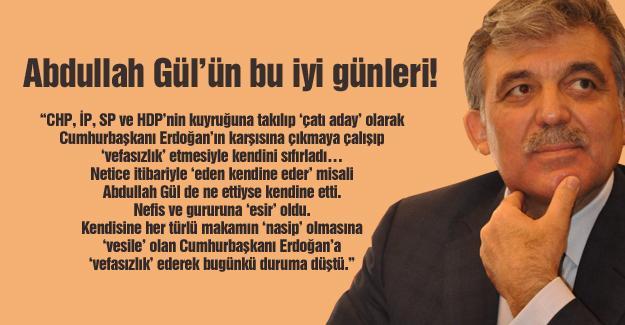 Abdullah Gül'ün bu iyi günleri!…