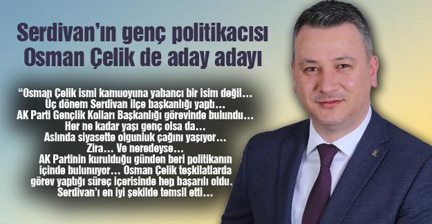 Serdivan'ın genç politikacısı Osman Çelik de aday adayı