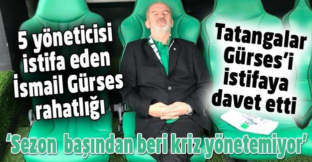 Tatangalar İsmail Gürses'i istifaya çağırdı!