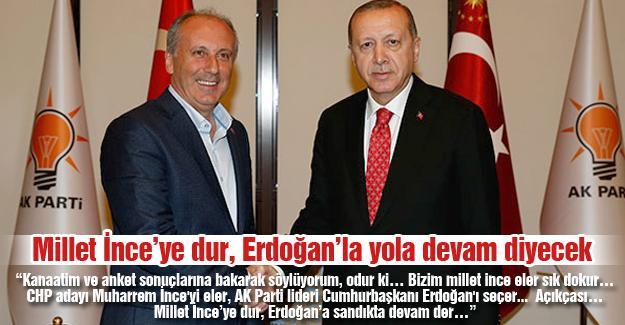 Millet İnce'ye dur, Erdoğan'la yola devam diyecek