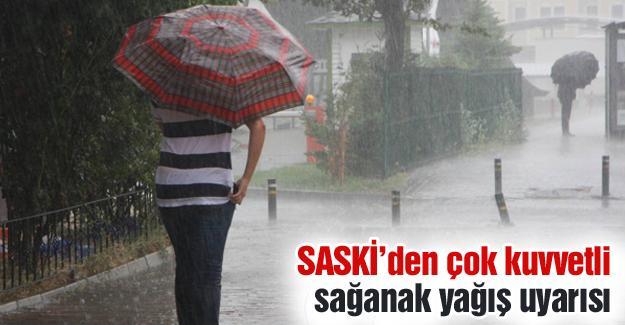 SASKİ'den çok kuvvetli sağanak yağış uyarısı
