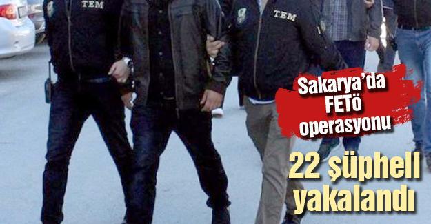 Sakarya'da FETö operasyonu! 22 şüpheli yakalandı