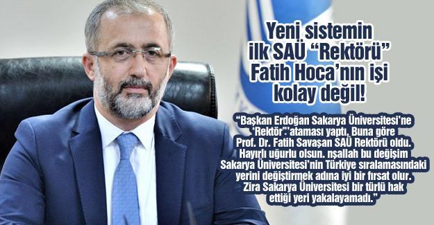 """Yeni sistemin ilk SAÜ """"Rektörü"""" Fatih Hoca'nın işi kolay değil!…"""