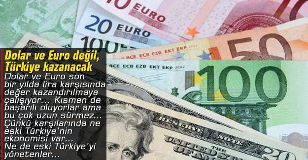 Dolar ve Euro değil, Türkiye kazanacak
