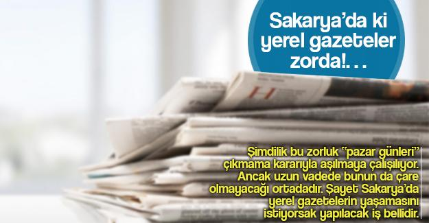 Sakarya'da ki yerel gazeteler zorda!…