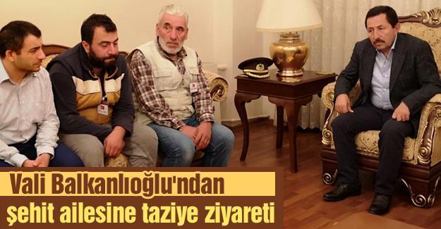 Vali Balkanlıoğlu'ndan şehit ailesine taziye ziyareti