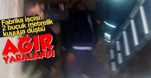 Kuyuya düşen fabrika işçisi ağır yaralandı