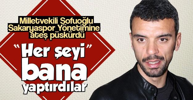Milletvekili Sofuoğlu ateş püskürdü