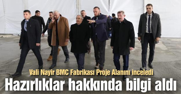Vali Nayir BMC Fabrikası Proje Alanını inceledi