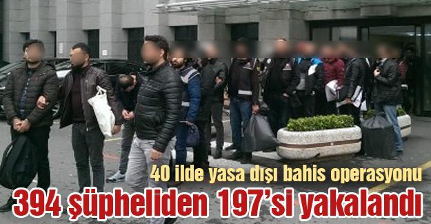 40 ilde yasa dışı bahis operasyonu