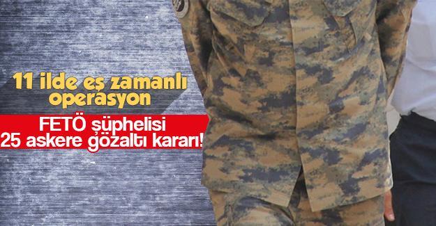 FETÖ şüphelisi 25 askere gözaltı kararı!