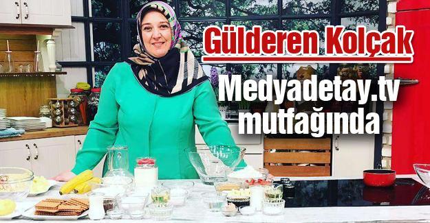 Gülderen Kolçak Medyadetay.tv mutfağında