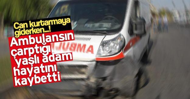 Ambulansın çarptığı adam hayatını kaybetti