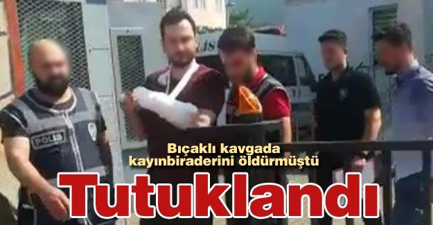 Bıçaklı kavgada kayınbiraderini öldürmüştü! Tutuklandı