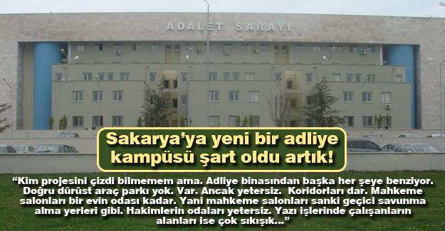 Sakarya'ya yeni bir adliye kampüsü şart oldu artık!
