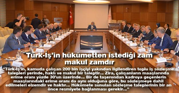 Türk-İş'in hükümetten istediği zam makul zamdır