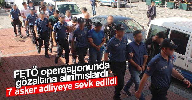 Gözaltına alınan 7 asker adliyeye sevk edildi