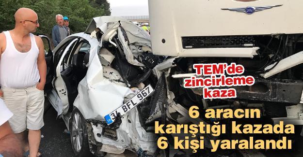 TEM'de zincirleme kaza! 6 yaralı