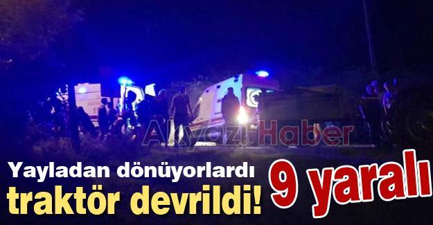 Yayladan dönenleri taşıyan traktör devrildi! 9 yaralı