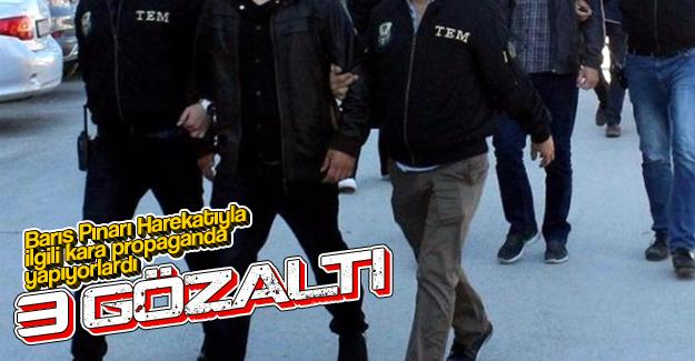 Barış Pınarı Harekatıyla ilgili kara propaganda: 3 gözaltı