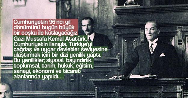 Cumhuriyetin 96'ncı yıl dönümünü bugün büyük bir coşku ile kutlayacağız