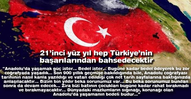 21'inci yüz yıl hep Türkiye'nin başarılarından bahsedecektir