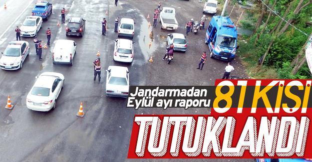 Jandarmadan Eylül ayı raporu: 81 tutuklama!